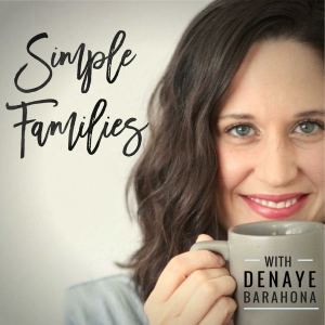 Simple Families Podcast: Parenting + Minimalism by Denaye Barahona