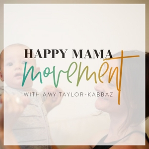 Happy Mama Movement with Amy Taylor-Kabbaz by Amy Taylor-Kabbaz
