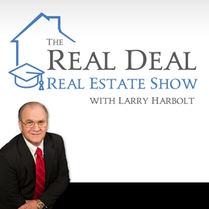 The Real Deal Real Estate Show with Larry Harbolt by Larry Harbolt