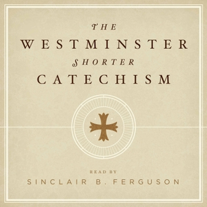 The Westminster Shorter Catechism with Sinclair Ferguson by Ligonier Ministries