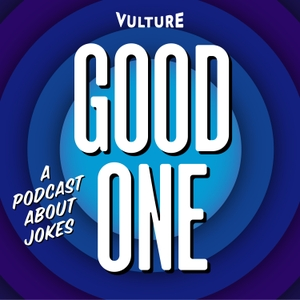 Good One: A Podcast About Jokes by Vulture