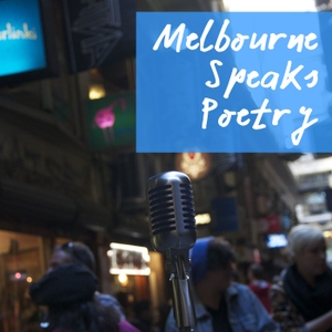 Melbourne Speaks Poetry by Melbourne Spoken Word