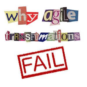 Why Agile Transformations Fail by Gez Smith