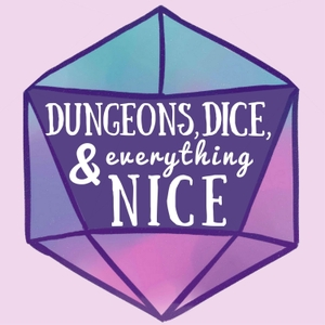 Dungeons, Dice & Everything Nice by Dungeons, Dice, and Everything Nice