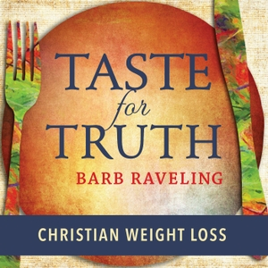 Taste for Truth - Weight Loss Encouragement by Barb Raveling | Christian Author, Blogger, and Podcaster
