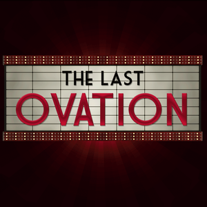 The Last Ovation Podcast by The Last Ovation Podcast