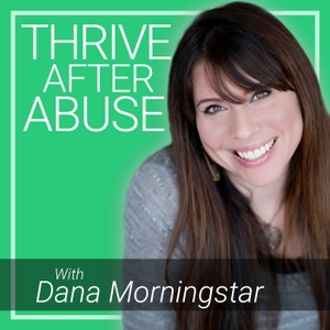 Thrive After Abuse by Dana Morningstar