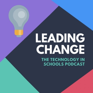 Leading Change: The Technology in Schools Podcast by Kate Arnott