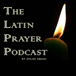 The Latin Prayer Podcast by Dylan Drego