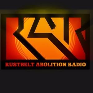 Rustbelt Abolition Radio by Rustbelt Abolition Radio