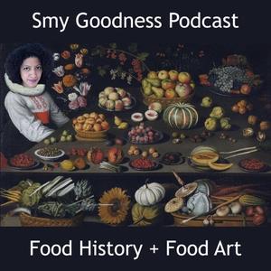 Smy Goodness Podcast : Food History & Food Art by Emmerline Smy