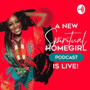 Spiritual Homegirl by Spiritual Homegirl Podcast