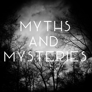 Myths and Mysteries by Myths and Mysteries