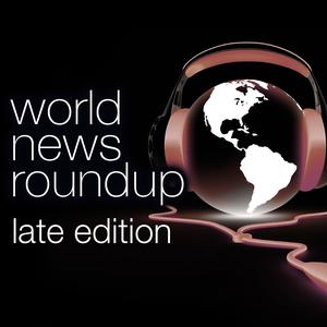World News Roundup Late Edition by CBS News Radio