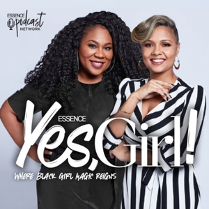 Yes, Girl! by Essence Podcast Network