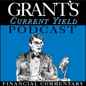 Grant's Current Yield Podcast by Grant's Interest Rate Observer