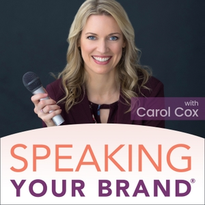 Speaking Your Brand: A Public Speaking Podcast by Carol Cox