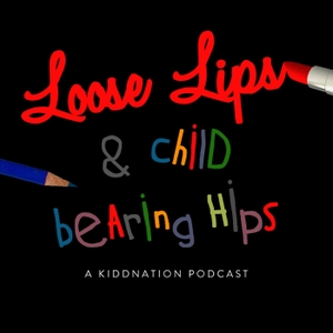 Loose Lips and Child-Bearing Hips by KiddNation