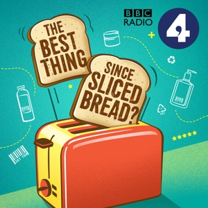The Best Thing Since Sliced Bread? Podcast by BBC Radio 4