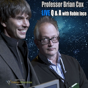 Professor Brian Cox Live Q and A Podcast by The Cosmic Shambles Network