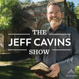 The Jeff Cavins Show (Your Catholic Bible Study Podcast) by Ascension - The Leader in Catholic Faith Formation