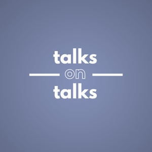 Talks on Talks by Talks on Talks Podcast