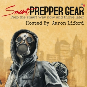 Smart Prepper Gear Podcast: Prepping, Survival, and Gear by Smart Prepper Gear Podcast: Prepping, Survival, and Gear