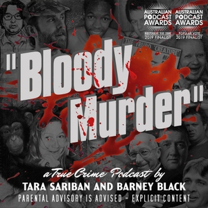 Bloody Murder - A True Crime Podcast by Tara Sariban and Barney Black