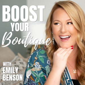 Boost Your Boutique with Emily Benson by Boutique Advice, Life Coaching, Business Tips