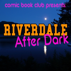 Riverdale After Dark by Comic Book Club