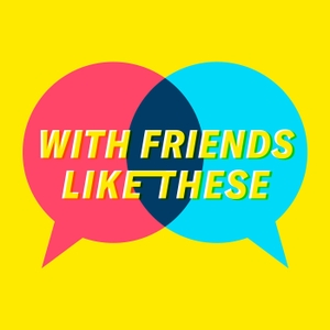 With Friends Like These by Crooked Media