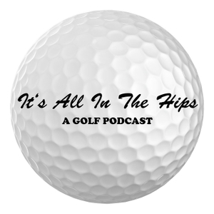 It's All In The Hips: A Golf Podcast