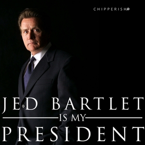 Jed Bartlet is My President by Chipperish Media