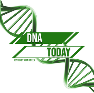 DNA Today: A Genetics Podcast by Kira Dineen