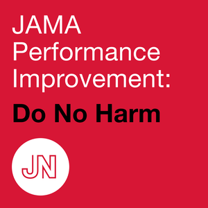 JAMA Performance Improvement: Do No Harm by JAMA Network