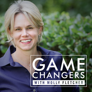 Game Changers with Molly Fletcher by Molly Fletcher