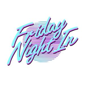 FRIDAY NIGHT IN by Joanna Spicer & Haley Blais