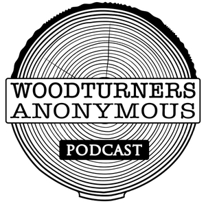 Woodturners Anonymous Podcast by Woodturners Anonymous Podcast