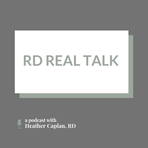 RD Real Talk - Registered Dietitians Keeping it Real by Heather Caplan