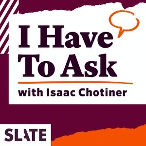 I Have to Ask by Slate Podcasts