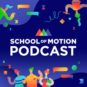School of Motion Podcast by School of Motion: Design & Animation Training for MoGraph Artists