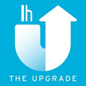 The Upgrade by Lifehacker by Lifehacker
