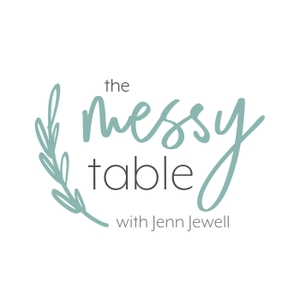 The Messy Table with Jenn Jewell by Jenn Jewell