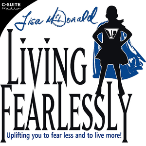 """""""Living Fearlessly"""" with Lisa McDonald by C-Suite Radio"""