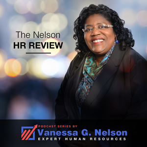 The Nelson HR Review Podcast Series – Expert Human Resources by Vanessa Nelson