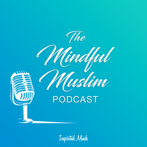 The Mindful Muslim Podcast by Inspirited Minds