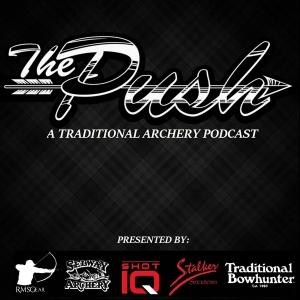 The Push - A Traditional Archery Podcast by Matt Zirnsak & Tim Nebel