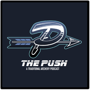 The Push - A Traditional Archery Podcast by Matt Zirnsak & Tim Nebel