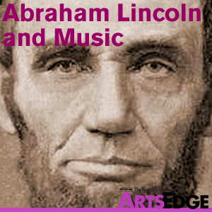 Abraham Lincoln and Music by ARTSEDGE: The Kennedy Center's Arts Education Network