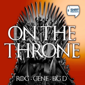 Game of Thrones: On the Throne Podcast by Roger, Dick and Gene - Shat on The Game of Thrones